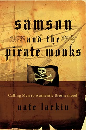 Samson and the Pirate Monks: Calling Men to Authentic Brotherhood from Thomas Nelson