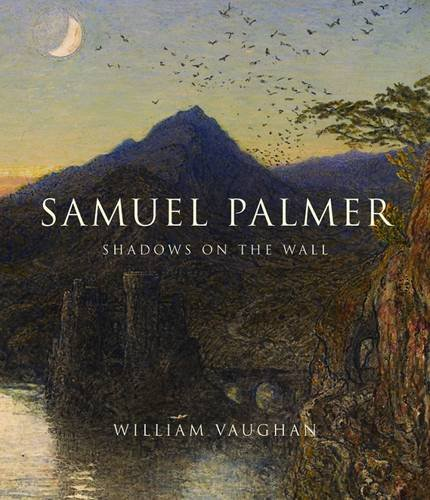 Samuel Palmer: Shadows on the Wall from Yale University Press