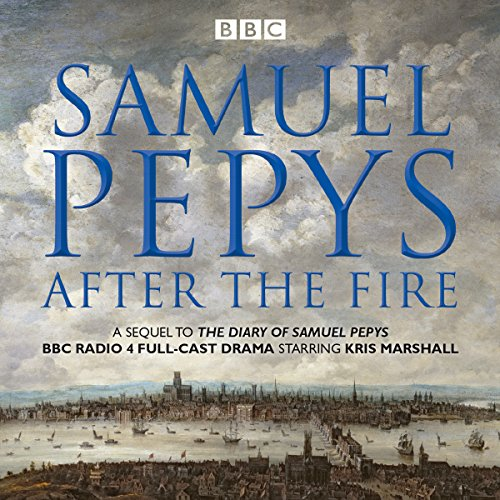 Samuel Pepys - After the Fire: BBC Radio 4 full-cast dramatisation from BBC Physical Audio