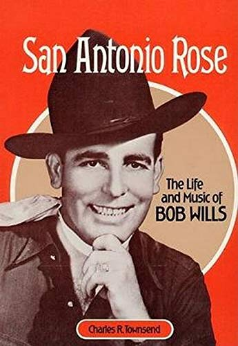 San Antonio Rose: THE LIFE AND MUSIC OF BOB WILLS (Music in American Life) from University of Illinois Press