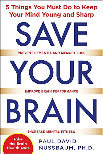 Save Your Brain: The 5 Things You Must Do to Keep Your Mind Young and Sharp from McGraw-Hill Education