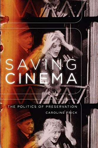 Saving Cinema: The Politics of Preservation from Oxford University Press