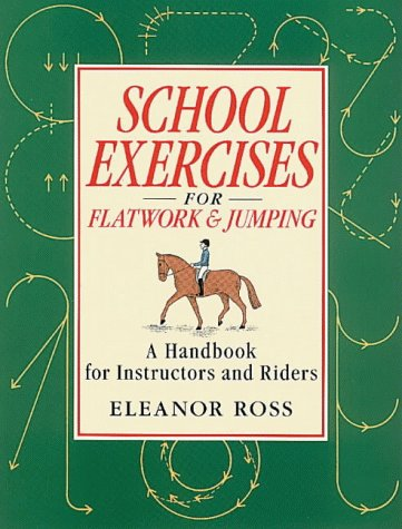 School Exercises for Flatwork and Jumping: A Handbook for Instructors and Riders from Kenilworth Press Ltd