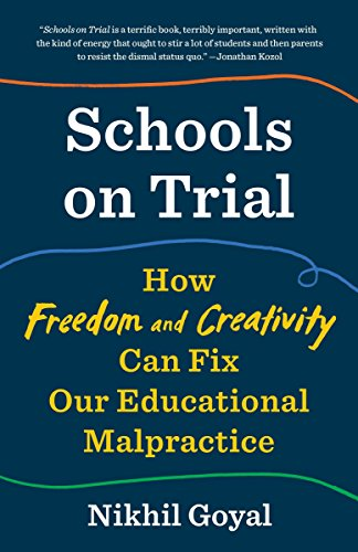 Schools on Trial: How Freedom and Creativity Can Fix Our Educational Malpractice from Anchor Books