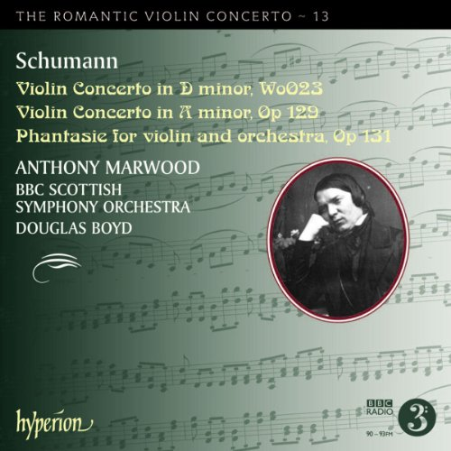 Schumann: Romantic Violin Concerto 13 (D Minor/ A Minor/ Phantasie) (Anthony Marwood; BBC Scottish Symphony Orchestra; Douglas Boyd) (Hyperion: CDA67847) from HYPERION