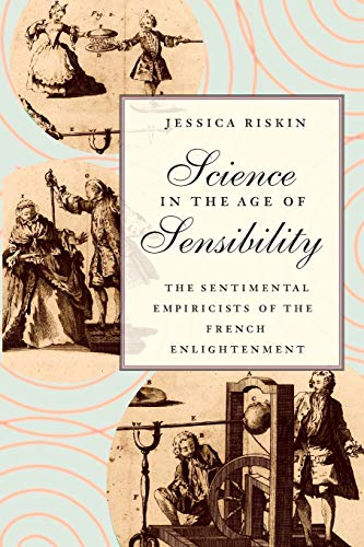 Science in the Age of Sensibility: The Sentimental Empiricists of the French Enlightenment from University of Chicago Press