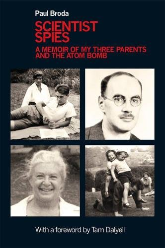 Scientist Spies: A Memoir of My Three Parents and the Atom Bomb from Matador