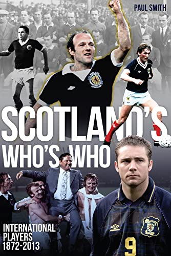 Scotland's Who's Who: One Hundred and Forty Years of Scottish International Footballers 1872-2013 from Pitch Publishing Ltd