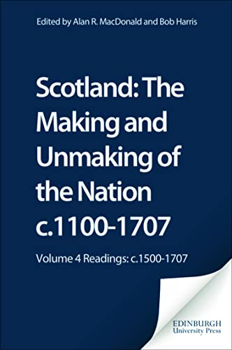 Scotland: Volume 4 Readings: C.1500-1707 (Scotland: The Making and Unmaking of the Nation c1100 -1707) from Edinburgh University Press