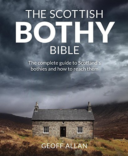Scottish Bothy Bible: The complete guide to Scotland s bothies and how to reach them from Wild Things Publishing Ltd