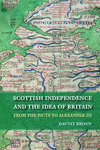 Scottish Independence and the Idea of Britain: From the Picts to Alexander III from Edinburgh University Press