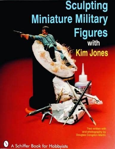 Sculpting Miniature Military Figures (Schiffer Book for Hobbyists) from Schiffer Publishing