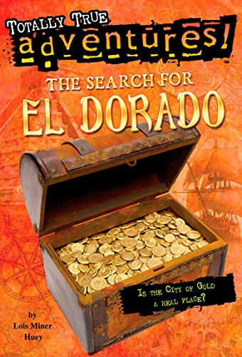 Search for El Dorado: Totally True Adventures (Stepping Stone Book(tm)) (A Stepping Stone Book): Is the City of Gold a Real Place? from Random House Books for Young Readers