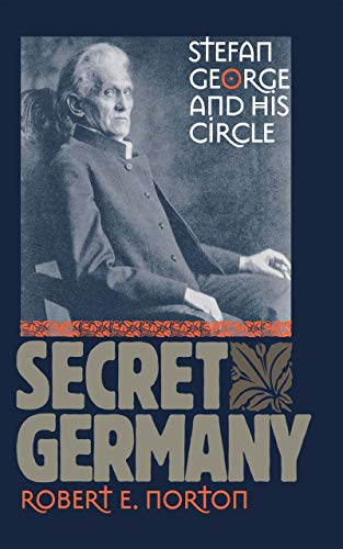 Secret Germany: Stefan George and His Circle from Cornell University Press