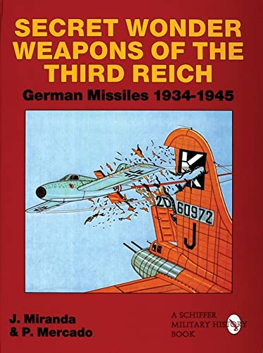 Secret Wonder Weapons of the Third Reich: German Missiles 1934-1945 (Schiffer Military/Aviation History) from Schiffer Publishing