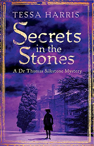 Secrets in the Stones: a gripping mystery that combines the intrigue of CSI with 18th-century history (Dr Thomas Silkstone Mysteries , Series Book 6) from Constable