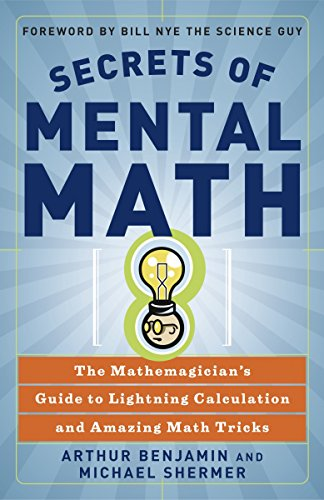 Secrets Of Mental Math: The Mathemagician's Guide to Lightening Calculation and Amazing Maths Tricks: The Mathemagician's Guide to Lightning Calculation and Amazing Mental Math Tricks from Three Rivers Press
