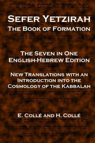 Sefer Yetzirah The Book of Formation: The Seven in One English-Hebrew Edition - New Translations with an Introduction into the Cosmology of the Kabbalah from Createspace