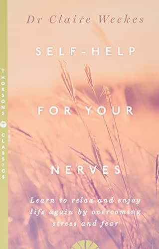Self-Help for Your Nerves: Learn to relax and enjoy life again by overcoming stress and fear from Harper Thorsons