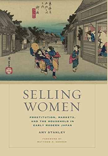 Selling Women: Prostitution, Markets, and the Household in Early Modern Japan (Asia: Local Studies/ Global Themes) from University of California Press