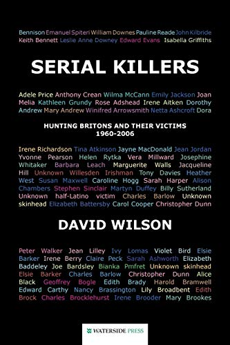 Serial Killers: Hunting Britons and Their Victims, 1960-2006: Hunting Britons and Their Victims, 1960 to 2006 from Waterside Press