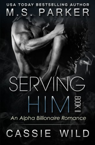 Serving HIM Book 2: Alpha Billionaire Romance from CreateSpace Independent Publishing Platform