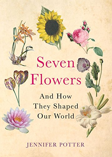 Seven Flowers: And How They Shaped Our World from Atlantic Books