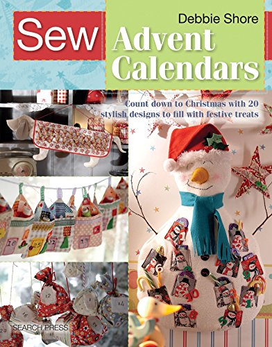 Sew Advent Calendars: Count Down to Christmas with 20 Stylish Designs to Fill with Festive Treats from Search Press(UK)