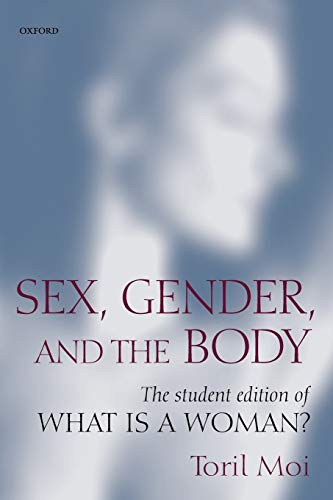 Sex, Gender, And The Body: The Student Edition of What Is a Woman? from Oxford University Press, U.S.A.