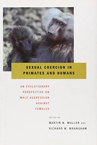 Sexual Coercion in Primates and Humans: An Evolutionary Perspective on Male Aggression Against Females from Harvard University Press