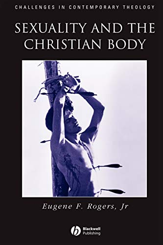 Sexuality and the Christian Body: Their Way into the Triune God (Challenges in Contemporary Theology) from Wiley-Blackwell