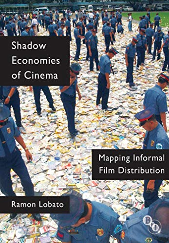 Shadow Economies of Cinema: Mapping Informal Film Distribution (Cultural Histories of Cinema) from Palgrave