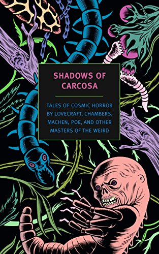 Shadows of Carcosa: Tales of Cosmic Horror by Lovecraft, Chambers, Machen, Poe, and Other Masters of the Weird (New York Review Books Classics) from New York Review of Books