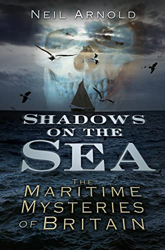 Shadows on the Sea: The Maritime Mysteries Of Britain from The History Press