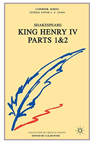 "Shakespeare's ""King Henry IV "" Parts One and Two: A Selection of Critical Essays from Palgrave"