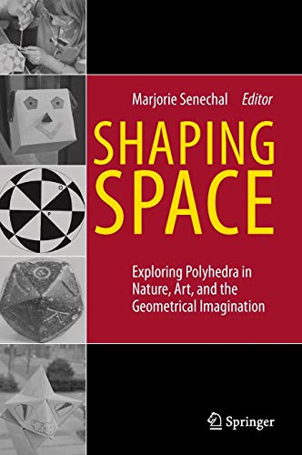 Shaping Space: Exploring Polyhedra in Nature, Art, and the Geometrical Imagination from Springer