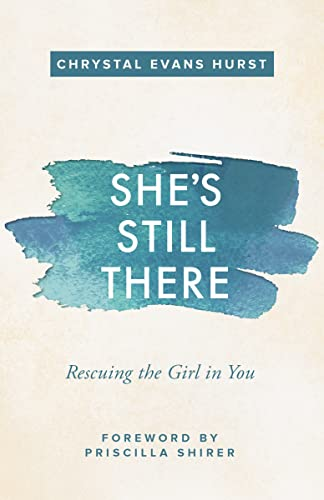 She's Still There: Rescuing the Girl in You from Zondervan