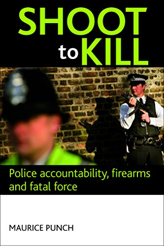 Shoot to Kill: Police Accountability, Firearms and Fatal Force from Policy Press