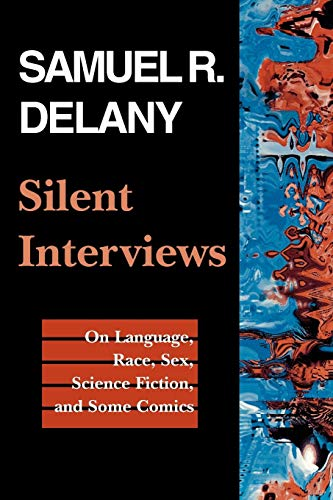 Silent Interviews: On Language, Race, Sex, Science Fiction and Some Comics (Literature; 20) from Wesleyan University Press