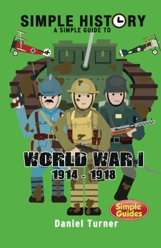 Simple History A simple guide to World War I from CreateSpace Independent Publishing Platform
