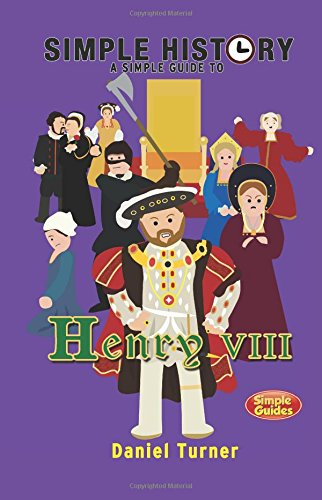 Simple History: A simple guide to Henry VIII from CreateSpace Independent Publishing Platform