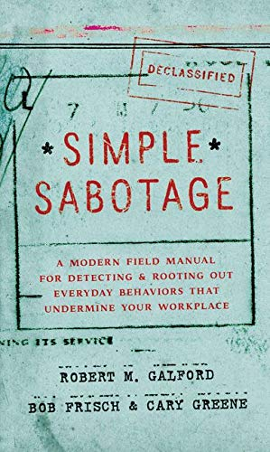 Simple Sabotage: A Modern Field Manual for Detecting and Rooting Out Everyday Behaviors That Undermine Your Workplace from HarperOne