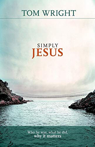 Simply Jesus - Who He Was, What He Did, Why it Matters from SPCK Publishing