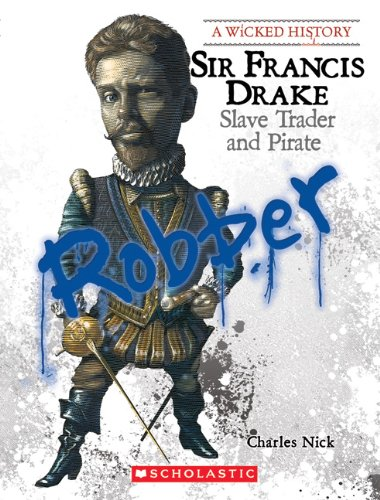 Sir Francis Drake: Slave Trader and Pirate (Wicked History (Paperback)) from Scholastic US