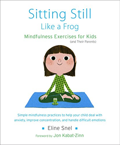 Sitting Still Like a Frog: Mindfulness Exercises for Kids (and Their Parents) from Shambhala Publications Inc