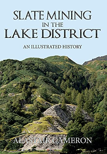Slate Mining in the Lake District: An Illustrated History from Amberley Publishing