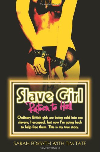 Slave Girl - Return to Hell, Ordinary British Girls are Being Sold into Sex Slavery; I Escaped, But Now I'm Going Back to Help Free Them. This is My True Story. from John Blake Publishing Ltd