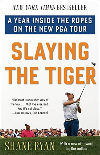 Slaying the Tiger: A Year Inside the Ropes on the New PGA Tour from Ballantine Books