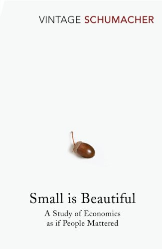 Small Is Beautiful: A Study of Economics as if People Mattered from Vintage