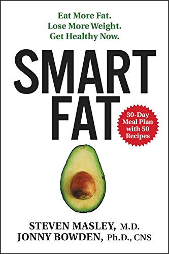 Smart Fat: Eat More Fat. Lose More Weight. Get Healthy Now. from HarperOne